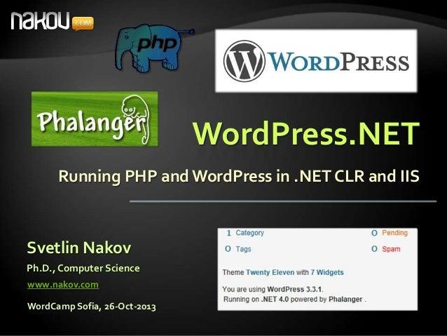 WordPress.NET Running PHP and WordPress in .NET CLR and IIS  Svetlin Nakov Ph.D., Computer Science www.nakov.com WordCamp ...