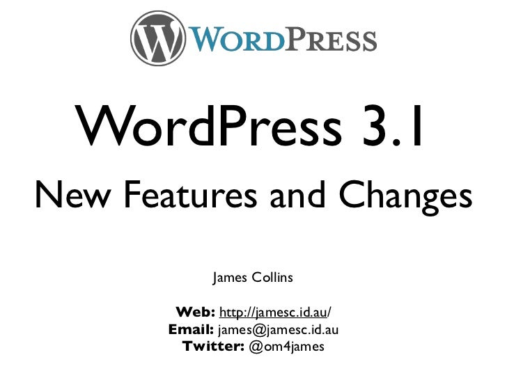 WordPress 3.1New Features and Changes             James Collins        Web: http://jamesc.id.au/       Email: james@jamesc...