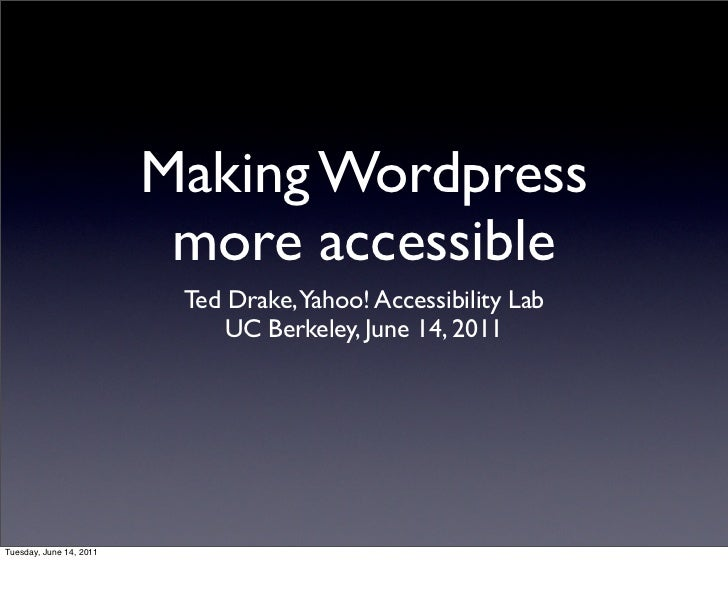 Making Wordpress                          more accessible                          Ted Drake,Yahoo! Accessibility Lab     ...