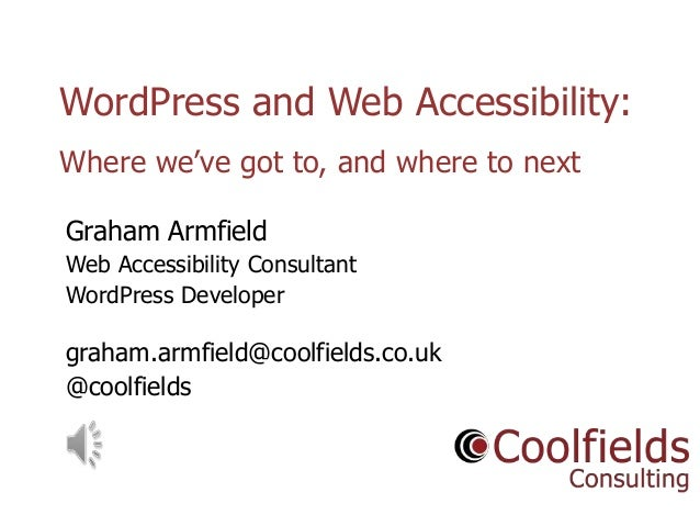"Coolfields Consulting www.coolfields.co.uk @coolfields WordPress and Web Accessibility: Where we""ve got to, and where to n..."