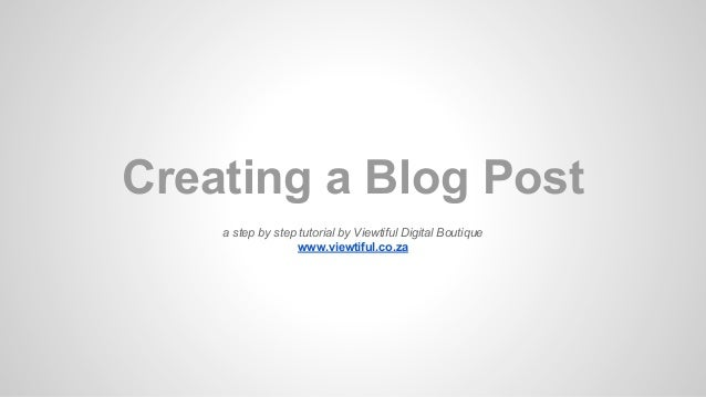 Creating a Blog Post a step by step tutorial by Viewtiful Digital Boutique www.viewtiful.co.za