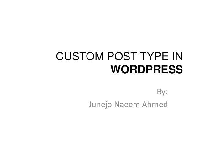 CUSTOM POST TYPE IN WORDPRESS By: Junejo Naeem Ahmed
