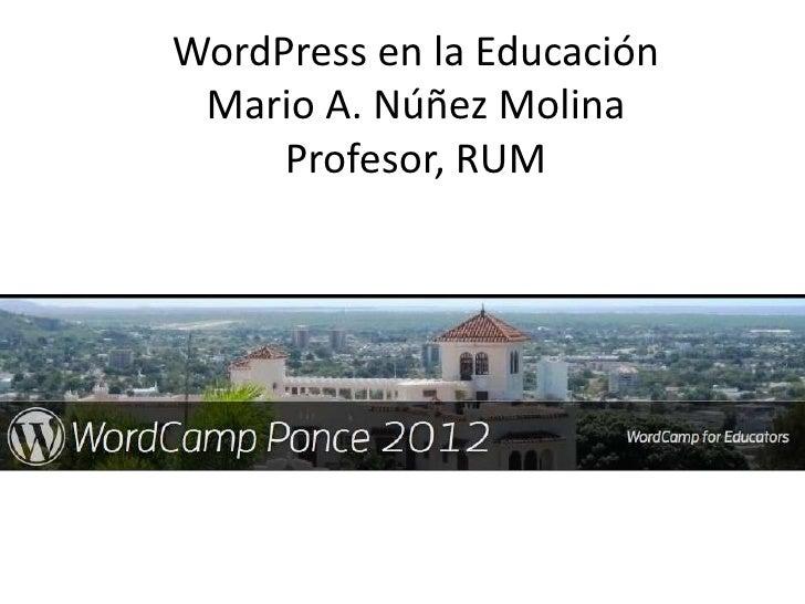 WordPress en la Educación Mario A. Núñez Molina     Profesor, RUM