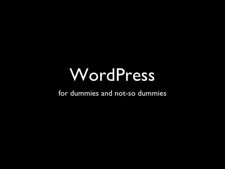 WordPress <ul><li>for dummies and not-so dummies </li></ul>
