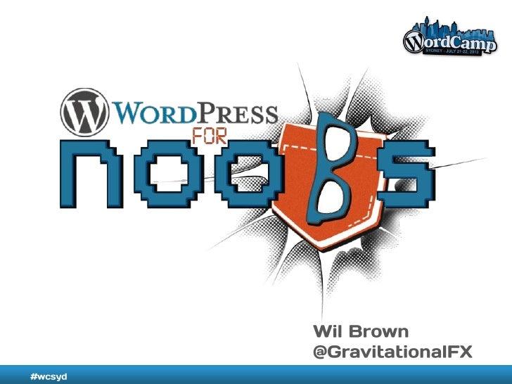 WordPress for Noobs - Wil Brown - WordCamp Sydney 2012