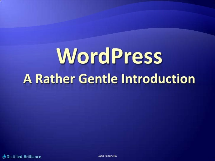 WordPressA Rather Gentle Introduction<br />by John Feminella<br />w: http://distilledb.com<br />e: johnf.public@distilledb...