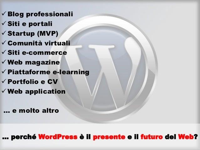  Blog professionali Siti e portali Startup (MVP) Comunità virtuali Siti e-commerce Web magazine Piattaforme e-learn...