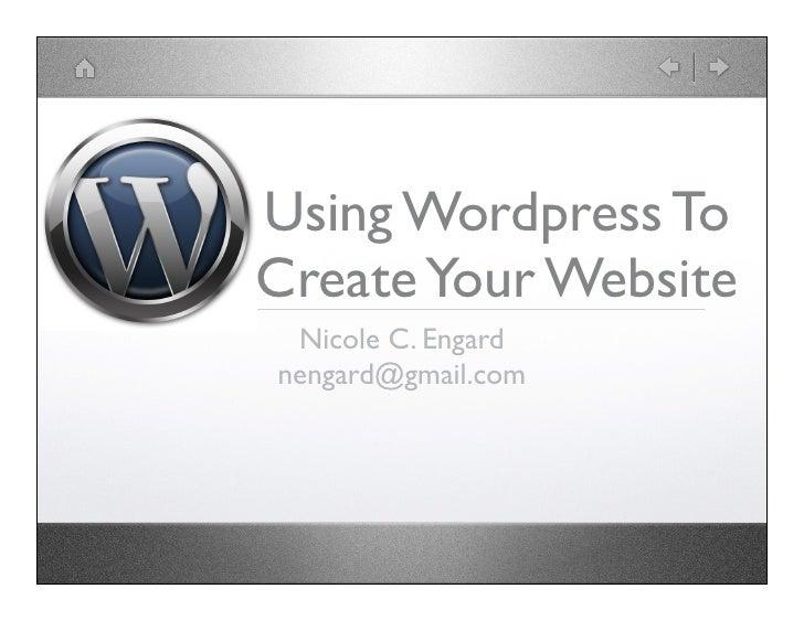 Using Wordpress To Create Your Website  Nicole C. Engard nengard@gmail.com