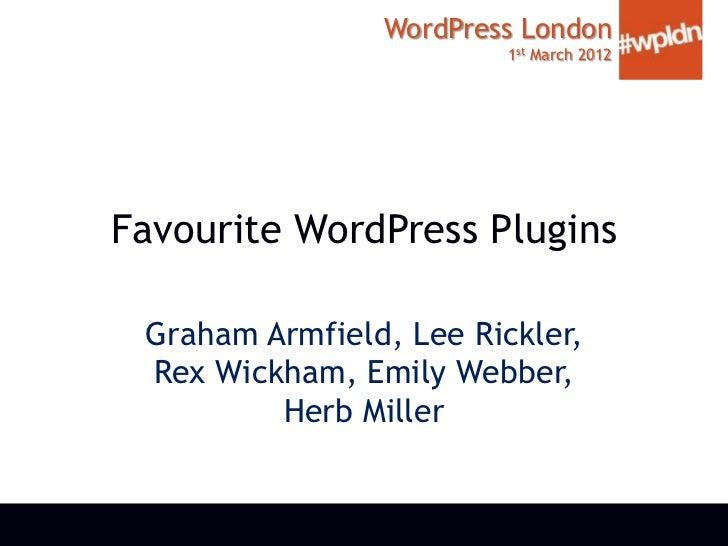 WordPress London                         1st March 2012Favourite WordPress Plugins Graham Armfield, Lee Rickler, Rex Wickh...