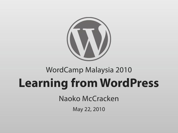 WordCamp Malaysia 2010 Learning from WordPress        Naoko McCracken           May 22, 2010