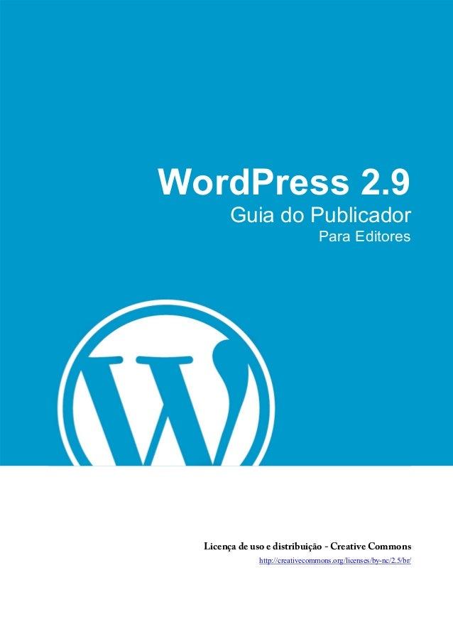 WordPress 2.9 Guia do Publicador Para Editores Licença de uso e distribuição - Creative Commons http://creativecommons.org...