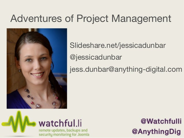 Adventures of Project ManagementSlideshare.net/jessicadunbar@jessicadunbarjess.dunbar@anything-digital.com