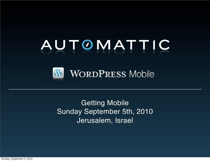 Getting Mobile                             Sunday September 5th, 2010                                  Jerusalem, Israel  ...