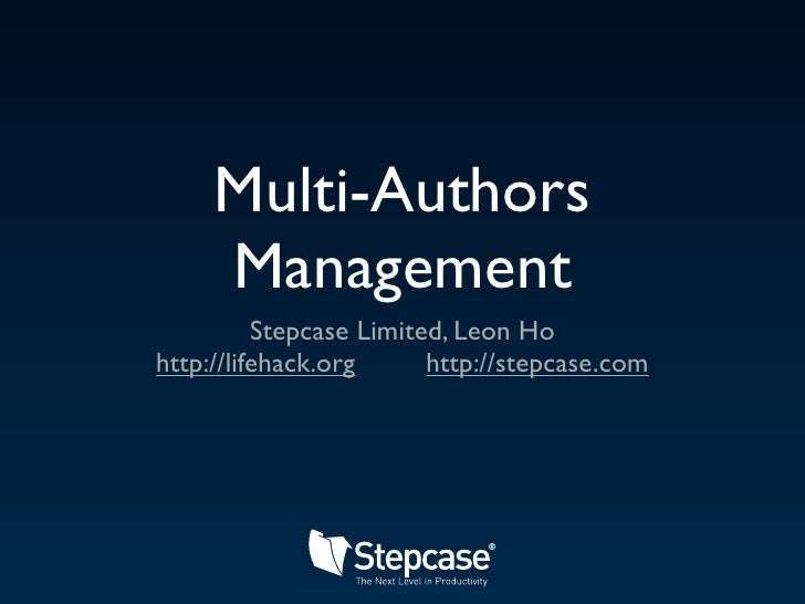 Multi-Authors      Management           Stepcase Limited, Leon Ho http://lifehack.org      http://stepcase.com