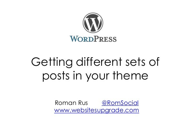 Getting different sets of posts in your theme Roman Rus @RomSocial www.websitesupgrade.com