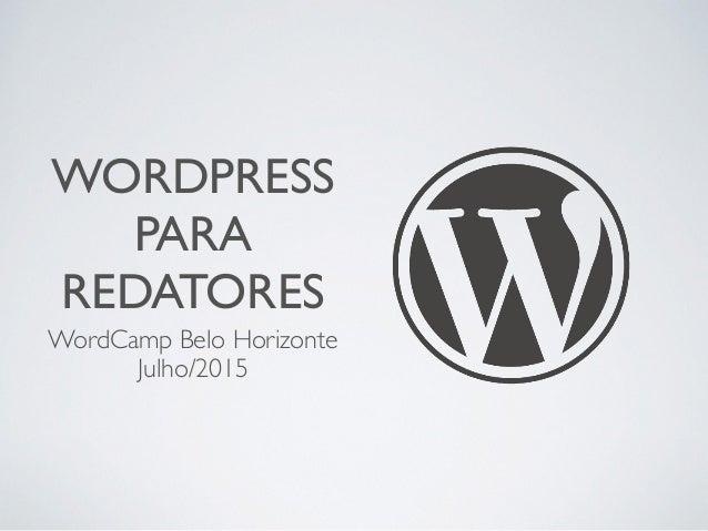 WORDPRESS PARA REDATORES WordCamp Belo Horizonte Julho/2015