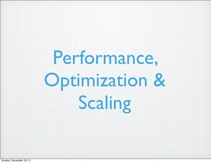 Performance,                          Optimization &                              ScalingSunday, December 18, 11