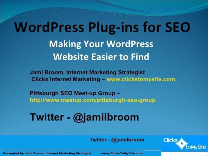 Making Your WordPress Website Easier to Find Presented by Jami Broom & Andy Weigel  WordPress Plug-ins for SEO Jami Broom,...