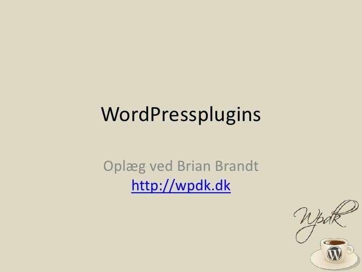 WordPressplugins<br />Oplæg ved Brian Brandthttp://wpdk.dk<br />