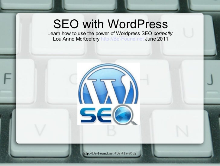 SEO with WordPress Learn how to use the power of Wordpress SEO  correctly   Lou Anne McKeefery  http://Be-Found.net  June ...