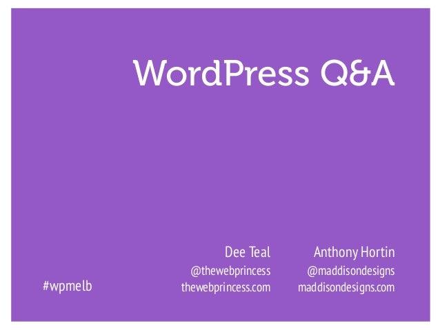 WordPress Q&A #wpmelb Anthony Hortin @maddisondesigns maddisondesigns.com Dee Teal @thewebprincess thewebprincess.com
