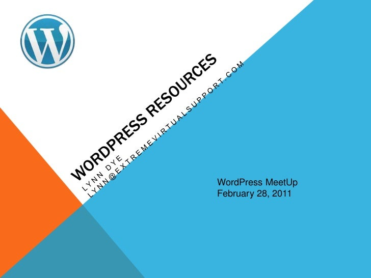 WordPress Resources<br />Lynn Dye   lynn@extremevirtualsupport.com<br />WordPressMeetUp<br />February 28, 2011<br />