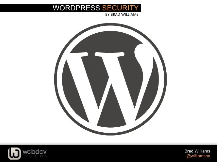 WORDPRESS SECURITY           BY	  BRAD	  WILLIAMS	                                          Brad Williams                 ...
