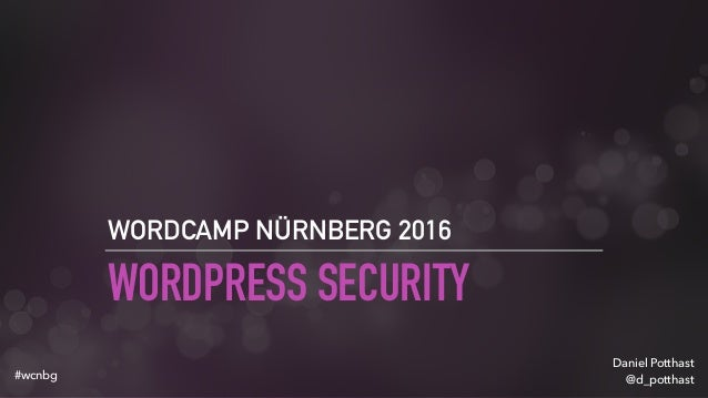 WORDPRESS SECURITY WORDCAMP NÜRNBERG 2016 Daniel Potthast