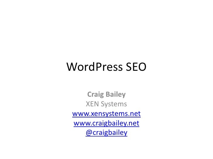 WordPress SEO<br />Craig Bailey<br />XEN Systems<br />www.xensystems.net<br />www.craigbailey.net<br />@craigbailey<br />