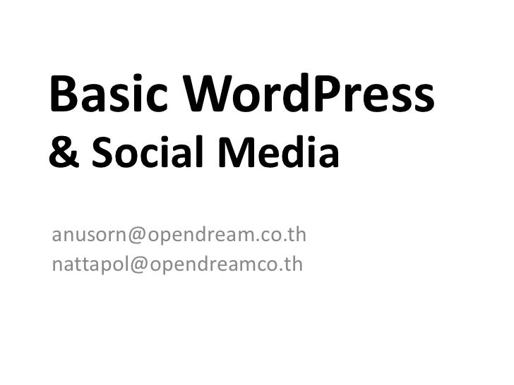 Basic WordPress& Social Mediaanusorn@opendream.co.thnattapol@opendreamco.th