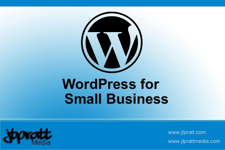 WordPress for  Small Business www.jtpratt.com www.jtprattmedia.com