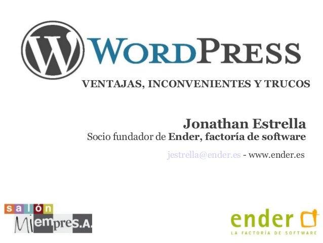 Jonathan Estrella. Ender. Wordpress: Ventajas, inconvenientes y trucos.