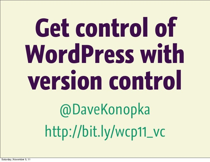 Get control of                   WordPress with                   version control                             @DaveKonopka...