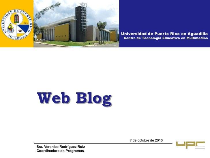 Universidad de Puerto Rico en Aguadilla<br />Centro de Tecnología Educativa en Multimedios<br />Web Blog<br />7 de octubre...