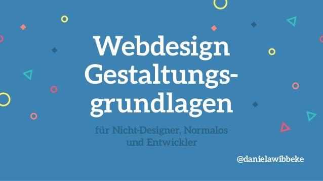 für Nicht-Designer, Normalos und Entwickler Webdesign Gestaltungs- grundlagen @danielawibbeke