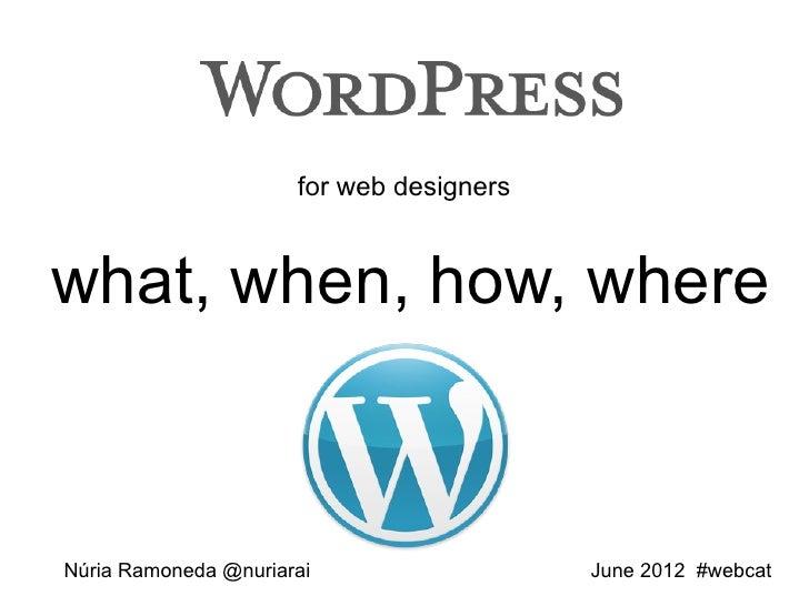 """Wordpress for web designers. What, when, how, where"" por @nuriarai"