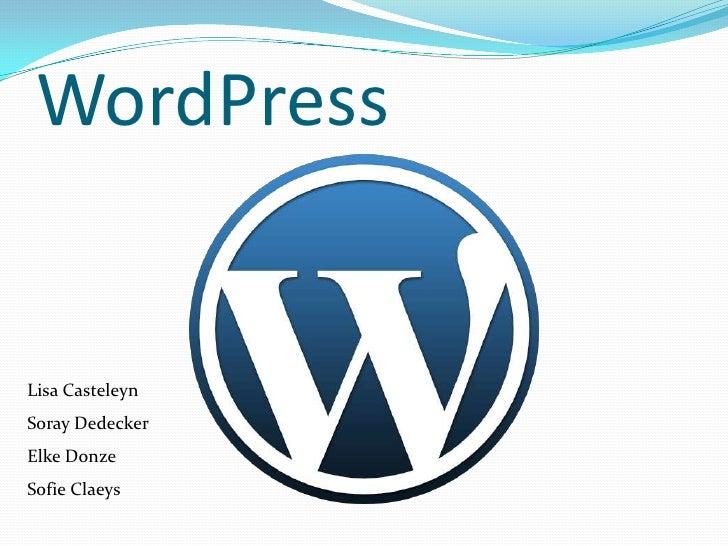 WordPress<br />Lisa Casteleyn<br />Soray Dedecker<br />Elke Donze<br />Sofie Claeys<br />