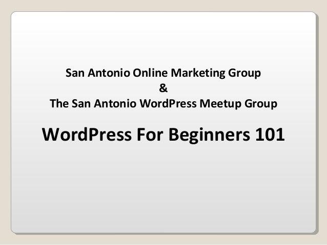 San Antonio Online Marketing Group&The San Antonio WordPress Meetup GroupWordPress For Beginners 101