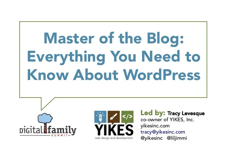 Master of the Blog:Everything You Need toKnow About WordPress              Led by:    Tracy Levesque              co-owner...
