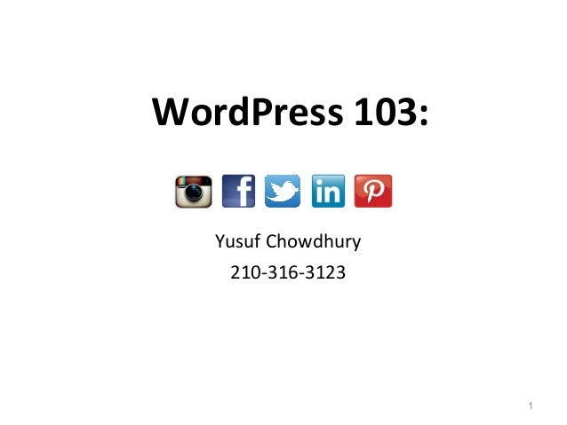 Yusuf Chowdhury 210-316-3123 1 WordPress 103: