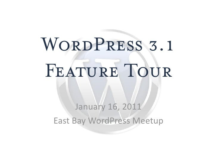 WordPress 3.1 Feature Tour        January 16, 2011  East Bay WordPress Meetup
