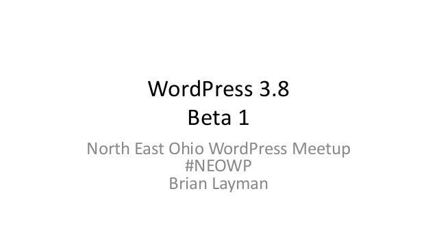 WordPress 3.8 Beta 1 North East Ohio WordPress Meetup #NEOWP Brian Layman