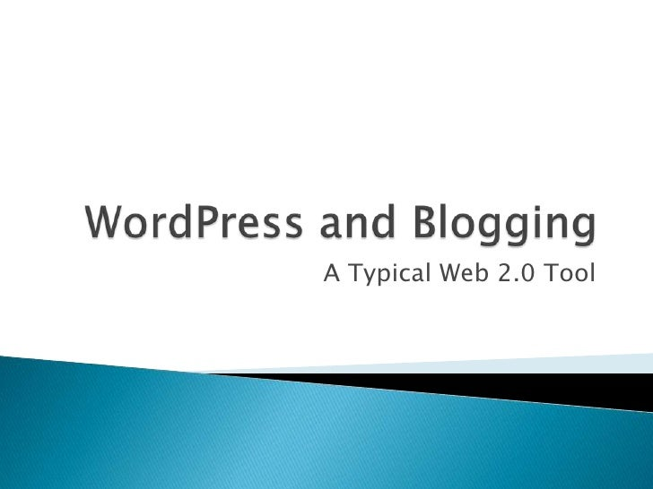 WordPress and Blogging<br />A Typical Web 2.0 Tool<br />