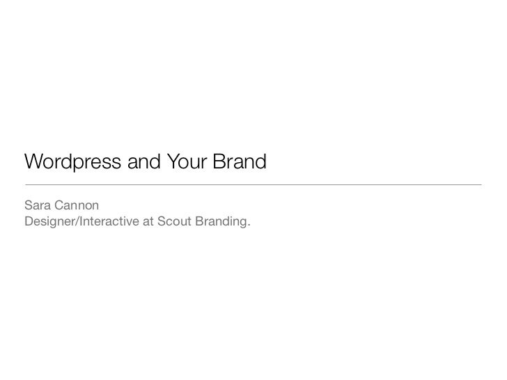 Wordpress and Your Brand Sara Cannon Designer/Interactive at Scout Branding.