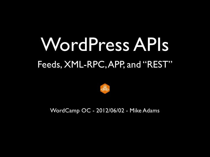 "WordPress APIsFeeds, XML-RPC, APP, and ""REST""  WordCamp OC - 2012/06/02 - Mike Adams"
