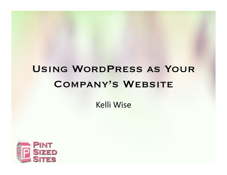 Using WordPress as Your   Company's Website        Kelli	  Wise