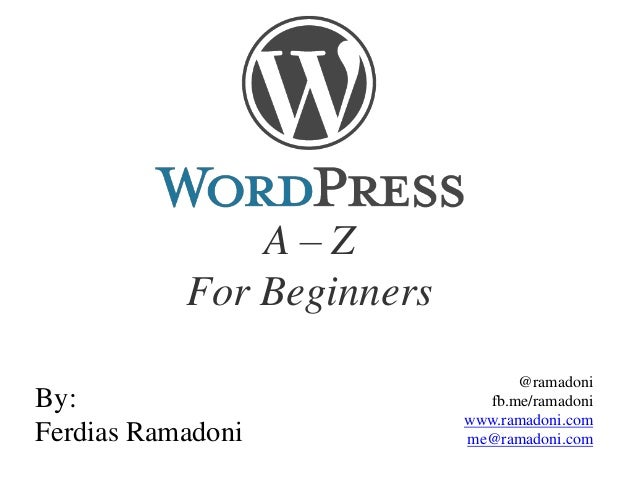 A–Z For Beginners By: Ferdias Ramadoni  @ramadoni fb.me/ramadoni www.ramadoni.com me@ramadoni.com