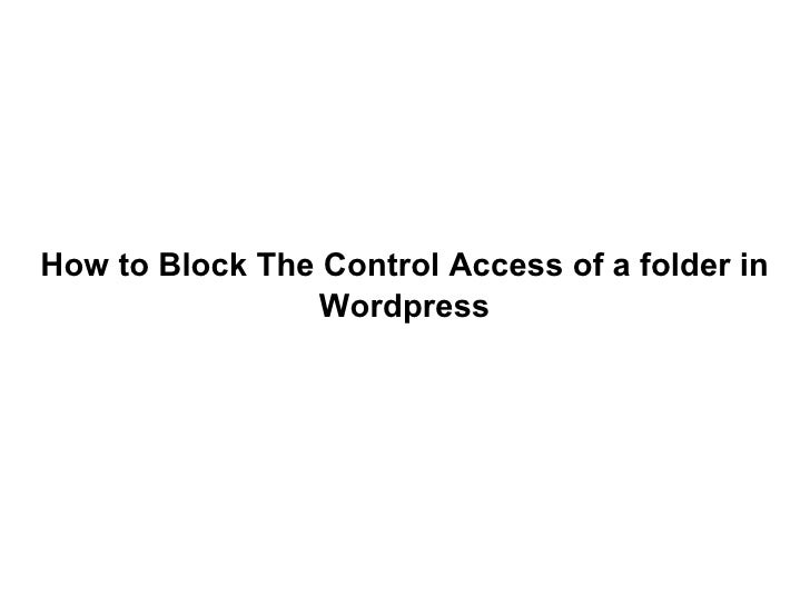 How to Block The Control Access of a folder in Wordpress