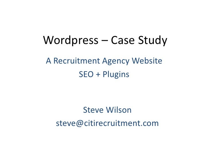 Wordpress – Case Study<br />A Recruitment Agency Website<br />SEO + Plugins<br />Steve Wilson<br />steve@citirecruitment.c...