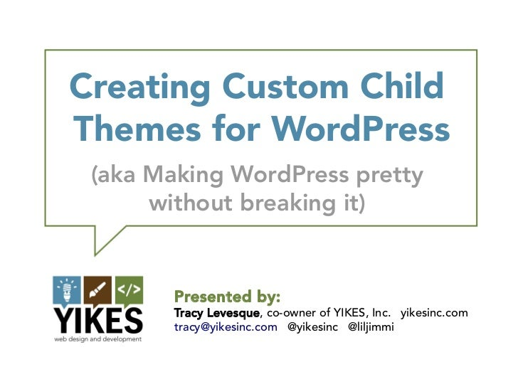 Creating Custom ChildThemes for WordPress (aka Making WordPress pretty      without breaking it)        Presented by:     ...